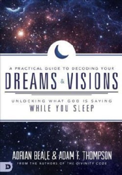 A Practical Guide to Decoding Your Dreams and Visions: Unlocking What God Is Saying While You Sleep (Paperback)