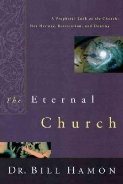 The Eternal Church: A Prophetic Look at the Church-Her History, Restoration, and Destiny (Paperback)