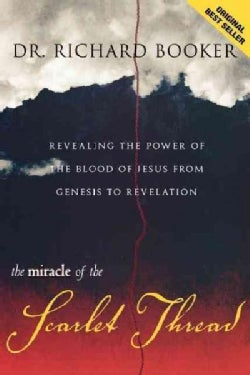 The Miracle of the Scarlet Thread: Revealing the Power of the Blood of Jesus from Genesis to Revelation (Paperback)