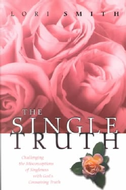 The Single Truth: Challenging the Misconceptions of Singleness With God's Consuming Truth (Paperback)