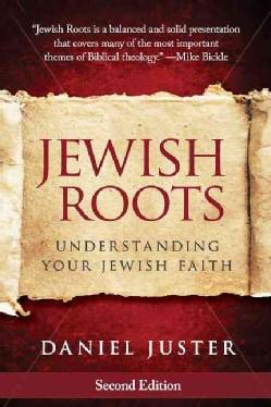 Jewish Roots: Understanding Your Jewish Faith (Paperback)