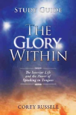 The Glory Within: The Interior Life and the Power of Speaking in Tongues (Paperback)
