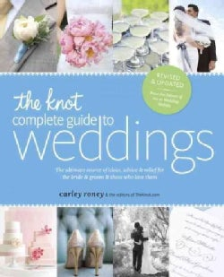 The Knot Complete Guide to Weddings: The Ultimate Source of Ideas, Advice, & Relief for the Bride & Groom & Those... (Paperback)