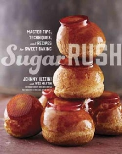 Sugar Rush: Master Tips, Techniques, and Recipes for Sweet Baking (Hardcover)