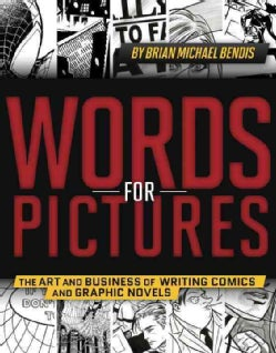 Words for Pictures: The Art and Business of Writing Comics and Graphic Novels (Paperback)
