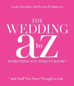 The Wedding A to Z: Everything You Need to Know--And Stuff You Never Thought to Ask (Paperback)