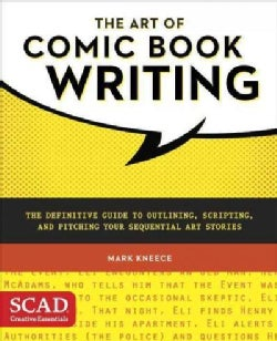 The Art of Comic Book Writing: The Definitive Guide to Outlining, Scripting, and Pitching Your Sequential Art Sto... (Paperback)