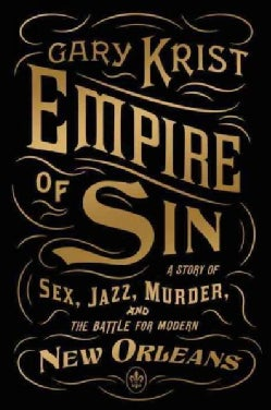 Empire of Sin: A Story of Sex, Jazz, Murder, and the Battle for Modern New Orleans (Hardcover)