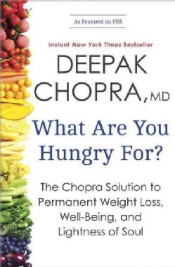 What Are You Hungry For?: The Chopra Solution to Permanent Weight Loss, Well-Being, and Lightness of Soul (Paperback)
