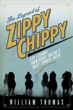 The Legend of Zippy Chippy: Life Lessons from Horse Racing's Most Lovable Loser (Hardcover)