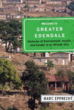 Welcome to Greater Edendale: Histories of Environment, Health, and Gender in an African City (Hardcover)
