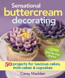 Sensational Buttercream Decorating: 50 Projects for Luscious Cakes, Mini-cakes and Cupcakes (Hardcover)