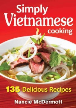 Simply Vietnamese Cooking: 135 Delicious Recipes (Paperback)