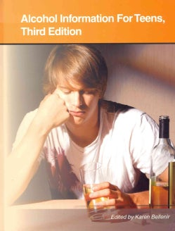 Alcohol Information for Teens: Health Tips About Alcohol Use, Abuse, and Dependence: Including Facts About Alcoho... (Hardcover)