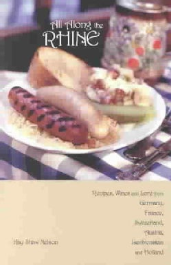 All Along the Rhine: Recipes, Wines and Lore from Germany, France, Switzerland, Austria, Liechtenstein, and Holland (Paperback)