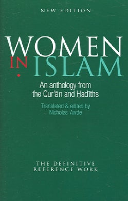 Women In Islam: An Anthology From The Qu'ran And Hadiths (Paperback)