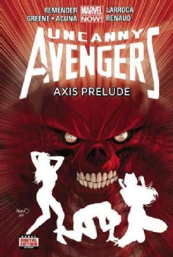 Uncanny Avengers 5: Axis Prelude (Hardcover)