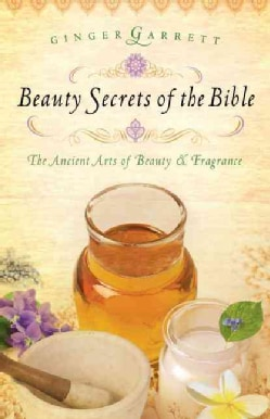 Beauty Secrets of the Bible: The Ancient Arts of Beauty & Fragrance (Paperback)