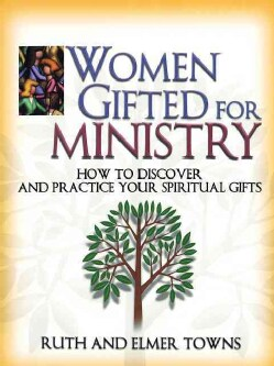 Women Gifted for Ministry: How to Discover and Practice Your Spiritual Gifts (Paperback)