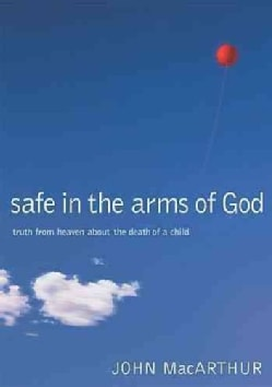 Safe in the Arms of God: Truth from Heaven About the Death of a Child (Hardcover)