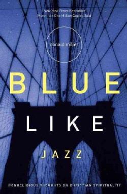 Blue Like Jazz: Nonreligious Thoughts on Christian Spirituality (Paperback)