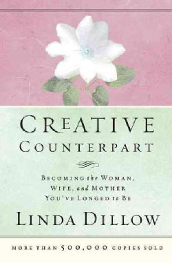 Creative Counterpart: Becoming the Woman, Wife, and Mother You'Ve Longed to Be (Paperback)
