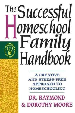 The Successful Homeschool Family Handbook: A Creative and Stress-Free Approach to Homeschooling (Paperback)