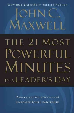 The 21 Most Powerful Minutes in a Leader's Day: Revitalize Your Spirit and Empower Your Leadership (Paperback)