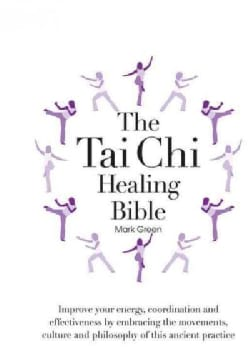 The Tai Chi Healing Bible: A Step-by-Step Guide to Achieving Physical and Mental Balance (Hardcover)