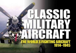 Classic Military Aircraft: The World's Fighting Aircraft 1914-1945 (Hardcover)