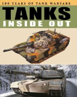 Tanks Inside Out: 100 Years of Tank Warfare (Hardcover)
