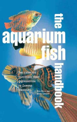 The Aquarium Fish Handbook: The Complete Reference from Anemonefish to Zamora Woodcats (Hardcover)