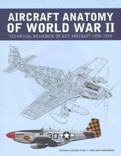 Aircraft Anatomy of World War II: Technical Drawings of Key Aircraft 1939-1945 (Hardcover)