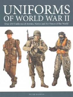 Uniforms of World War II: Over 250 Uniforms of Armies, Navies and Air Forces of the World (Hardcover)
