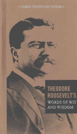 Theodore Roosevelt's Words of Wit and Wisdom (Hardcover)