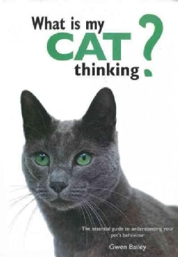 What Is My Cat Thinking?: The Essential Guide to Understanding Your Pet's Behavior (Hardcover)