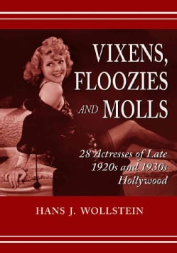 Vixens, Floozies And Molls: 28 Actresses Of Late 1920s And 1930s Hollywood (Paperback)