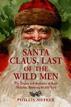 Santa Claus, Last of the Wild Men: The Origins and Evolution of Saint Nicholas, Spanning 50,000 Years (Paperback)