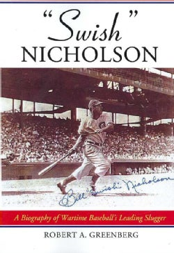 """Swish"" Nicholson: A Biography Of Wartime Baseball's Leading Slugger (Paperback)"