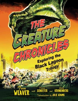 The Creature Chronicles: Exploring the Black Lagoon Trilogy (Hardcover)