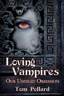 Loving Vampires: Our Undead Obsession (Paperback)