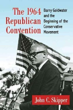 The 1964 Republican Convention: Barry Goldwater and the Beginning of the Conservative Movement (Paperback)