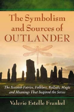 The Symbolism and Sources of Outlander: The Scottish Fairies, Folklore, Ballads, Magic and Meanings That Inspired... (Paperback)