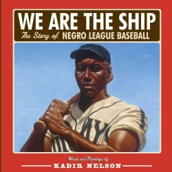 We Are the Ship: The Story of Negro League Baseball (Hardcover)