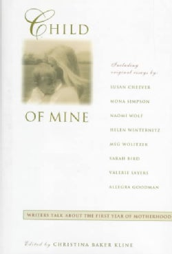 Child of Mine: Writers Talk About the First Year of Motherhood (Hardcover)