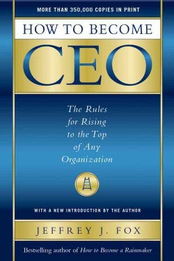 How to Become Ceo: The Rules for Rising to the Top of Any Organization (Hardcover)