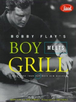 Bobby Flay's Boy Meets Grill: With More Than 125 Bold New Recipes (Hardcover)