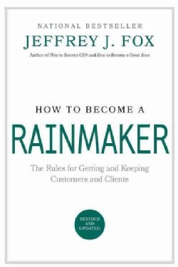 How to Become a Rainmaker: The People Who Get and Keep Customers (Hardcover)
