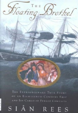 The Floating Brothel: The Extraordinary True Story of an Eighteenth-Century Ship and Its Cargo of Female Convicts (Hardcover)