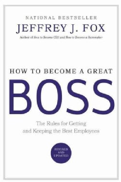 How to Become a Great Boss: The Rules for Getting and Keeping the Best Employees (Hardcover)